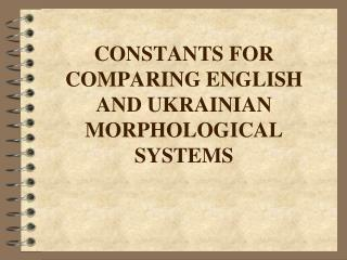 CONSTANTS FOR COMPARING ENGLISH AND UKRAINIAN MORPHOLOGICAL SYSTEMS