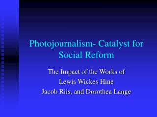 Photojournalism-Catalyst for Social Reform