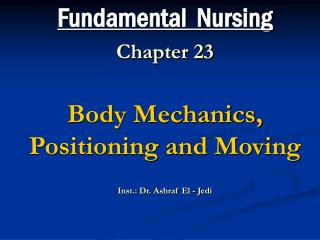 Essential Nursing Chapter 23 Body Mechanics, Positioning and Moving