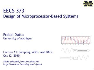 EECS 373 Design of Microprocessor-Based Systems Prabal Dutta University of Michigan Lecture 11: Sampling, ADCs, a