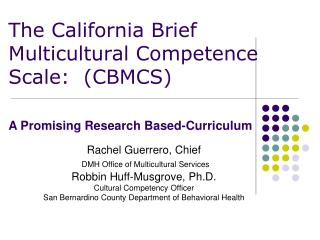 Rachel Guerrero, Chief DMH Office of Multicultural Services Robbin Huff-Musgrove, Ph.D. Social Competency Officer Sa