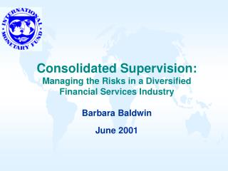 United Supervision: Managing the Risks in a Diversified Financial Services Industry Barbara Baldwin June 2001
