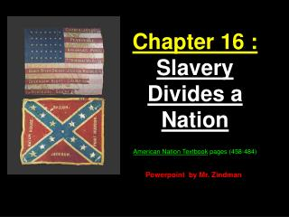 Part 16 : Slavery Divides a Nation American Nation Textbook pages 458-484