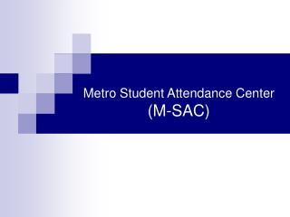 Metro Student Attendance Center M-SAC
