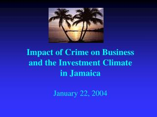 Effect of Crime on Business and the Investment Climate in Jamaica January 22, 2004