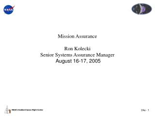 Mission Assurance Ron Kolecki Senior Systems Assurance Manager August 16-17, 2005