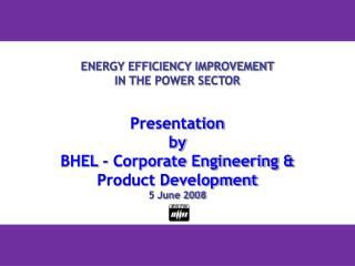 Vitality EFFICIENCY IMPROVEMENT IN THE POWER SECTOR Presentation by BHEL - Corporate Engineering Product Development