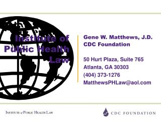 Quality W. Matthews, J.D. CDC Foundation 50 Hurt Plaza, Suite 765 Atlanta, GA 30303 404 373-1276 MatthewsPHLawaol