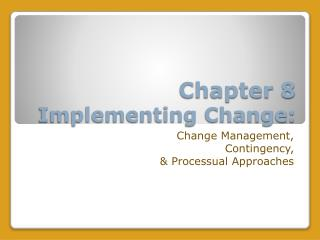 Part 8 Implementing Change: