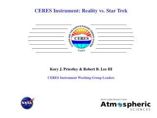 CERES Instrument: Reality versus Star Trek Kory J. Priestley Robert B. Lee III CERES Instrument Working Group L
