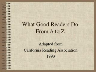 What Good Readers Do From beginning to end