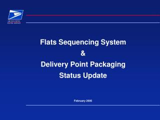 Pads Sequencing System Delivery Point Packaging Status Update February 2005