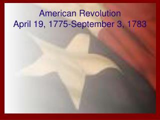 American Revolution April 19, 1775-September 3, 1783