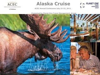 Gold country Cruise ACEC Annual Conference July 15-22, 2011 Presented via Planet One Travel Management Group