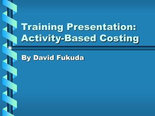 Preparing Presentation: Activity-Based Costing