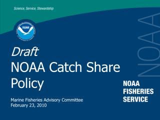 Draft NOAA Catch Share Policy Marine Fisheries Advisory Committee February 23, 2010
