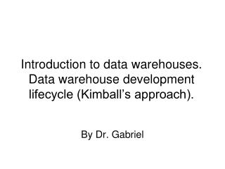 Prologue to information distribution centers. Information stockroom improvement lifecycle Kimball s approach.