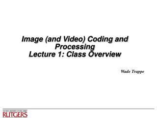 Picture and Video Coding and Processing Lecture 1: Class Overview