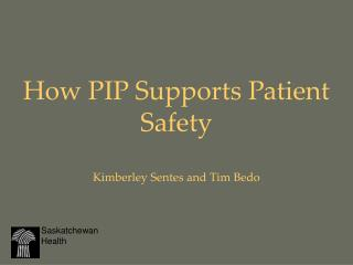 How PIP Supports Patient Safety Kimberley Sentes and Tim Bedo