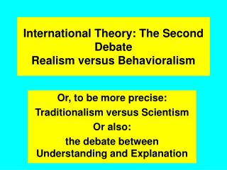 Worldwide Theory: The Second Debate Realism versus Behavioralism