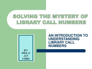 AN INTRODUCTION TO UNDERSTANDING LIBRARY CALL NUMBERS
