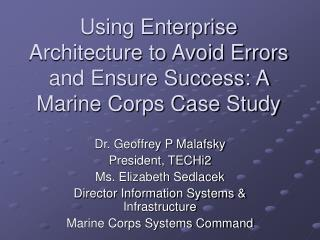 Utilizing Enterprise Architecture to Avoid Errors and Ensure Success: A Marine Corps Case Study
