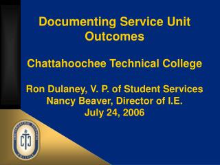 Archiving Service Unit Outcomes Chattahoochee Technical College Ron Dulaney, V. P. of Student Services Nancy Beaver