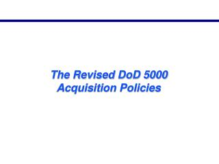 The Revised DoD 5000 Acquisition Policies