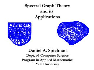 Otherworldly Graph Theory and its Applications Daniel A. Spielman Dept. of Computer Science Program in Applied Mathema