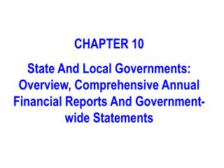 Part 10 State And Local Governments: Overview, Comprehensive Annual Financial Reports And far reaching Statements