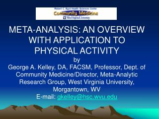 META-ANALYSIS: AN OVERVIEW WITH APPLICATION TO PHYSICAL ACTIVITY by George A. Kelley, DA, FACSM, Professor, Dept. of Co