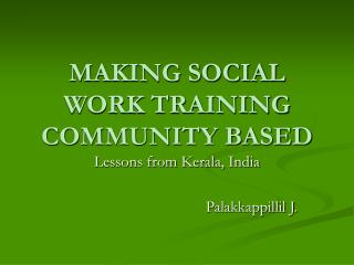 MAKING SOCIAL WORK TRAINING COMMUNITY BASED
