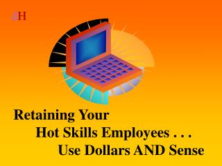 Holding Your Hot Skills Employees . . . Use Dollars AND Sense