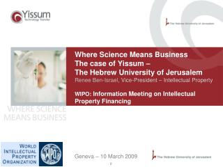 Where Science Means Business The instance of Yissum The Hebrew University of Jerusalem Renee Ben-Israel, Vice-President