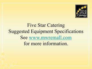 Five Star Catering Suggested Equipment Specifications See mwremall for more data.