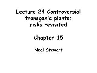 Address 24 Controversial transgenic plants: dangers returned to Chapter 15 Neal Stewart