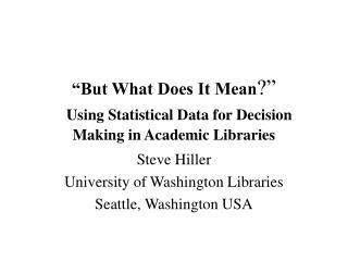 In any case, What Does It Mean Using Statistical Data for Decision Making in Academic Libraries