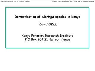 Taming of Moringa species in Kenya David ODEE Kenya Forestry Research Institute P O Box 20412, Nairobi, Kenya