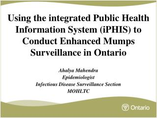 Utilizing the incorporated Public Health Information System iPHIS to Conduct Enhanced Mumps Surveillance in Ontario