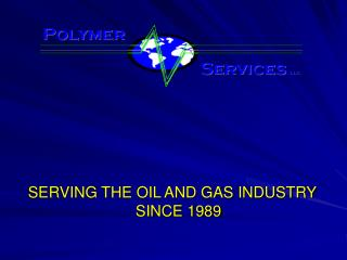 SERVING THE OIL AND GAS INDUSTRY SINCE 1989