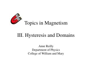 Themes in Magnetism III. Hysteresis and Domains