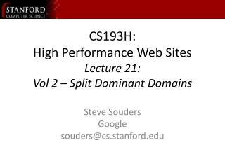 CS193H: High Performance Web Sites Lecture 21: Vol 2 Split Dominant Domains