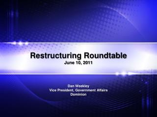 Rebuilding Roundtable June 10, 2011 Dan Weekley Vice President, Government Affairs Dominion