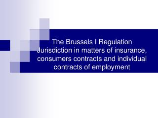 The Brussels I Regulation Jurisdiction in matters of protection, customers contracts and individual contracts of employ