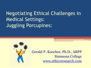 Arranging Ethical Challenges in Medical Settings: Juggling Porcupines:
