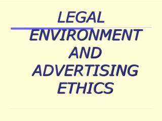 Legitimate ENVIRONMENT AND ADVERTISING ETHICS