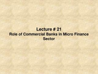 Address 21 Role of Commercial Banks in Micro Finance Sector
