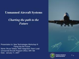Presentation to: New Technologies Workshop III Flying into the Future Name: Bruce Tarbert, NA