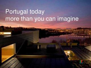Portugal today more than you can envision