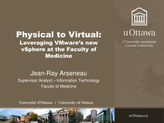 Physical to Virtual: Leveraging VMware s new vSphere at the Faculty of Medicine